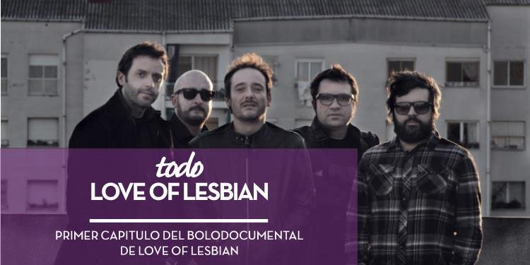 primer-capitulo-del-bolodocumental-de-love-of-lesbian