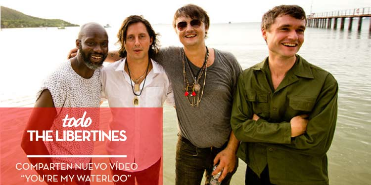 The Libertines comparten vídeo para You`re my Waterloo