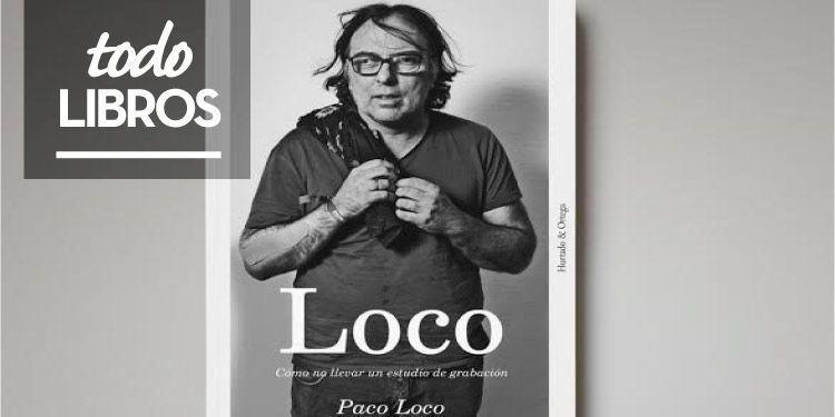 """Reseña libro """"Loco. Cómo no llevar un estudio de grabación"""""""
