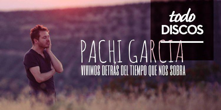 """Reseña disco Pachi Garcia """"Vivimos detrás del tiempo que nos sobra"""""""
