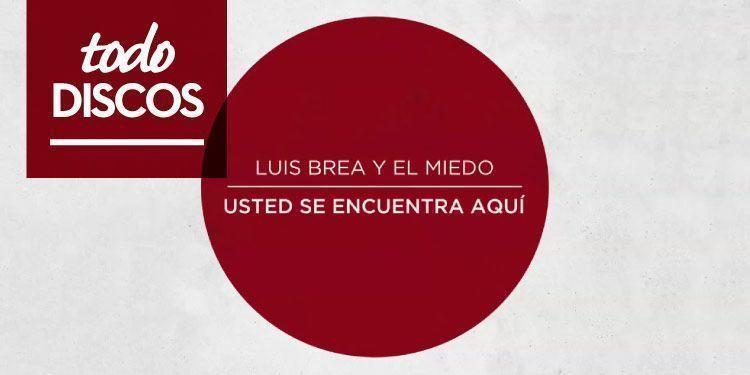 """Reseña disco Luis Brea y el Miedo """"Usted se encuentra aquí"""""""