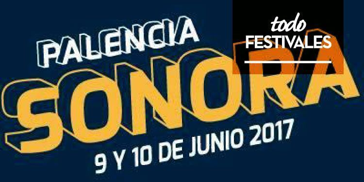 Palencia Sonora 2017 presenta su cartel por días
