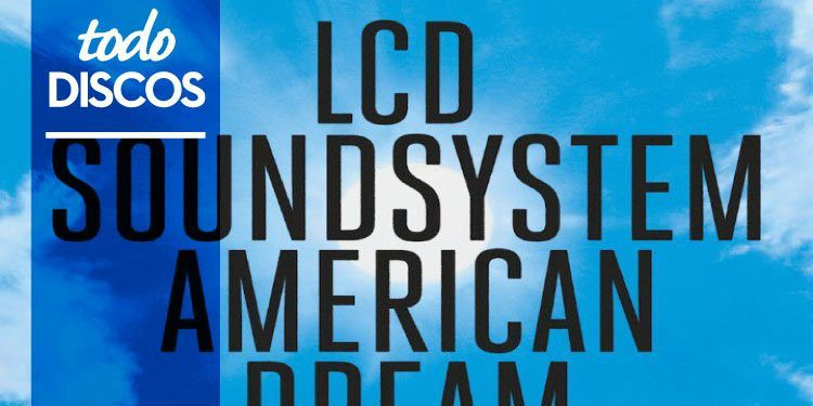 "Reseña disco LCD Soundsystem ""American Dream"""