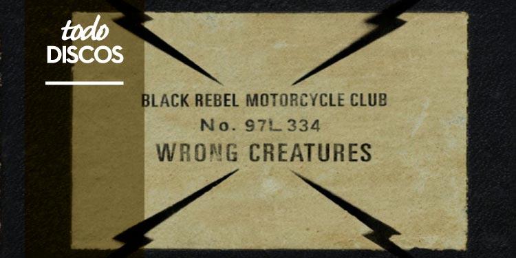 "Reseña disco Black Rebel Motorcycle Club ""Wrong Creatures"""