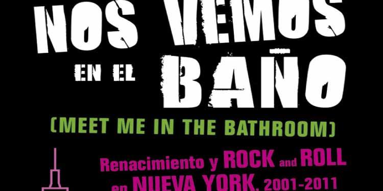 Libro Nos vemos en el baño: Renacimiento y Rock and Roll en Nueva York 2001-2011